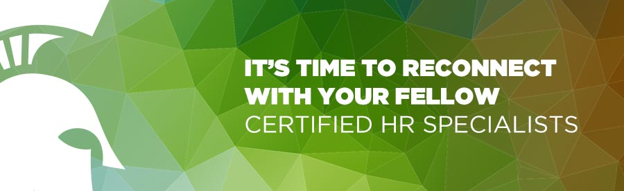 It's time to reconnect with your fellow Certified HR Specialists
