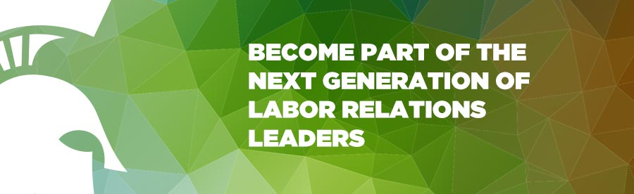 BECOME PART OF THE NEXT GENERATION OF LABOR RELATIONS LEADERS