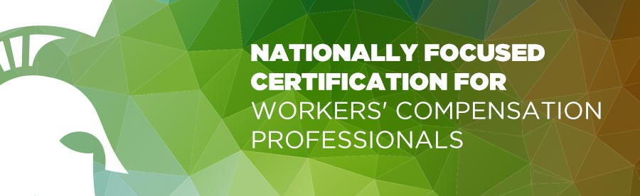 Nationally focused certification for workers' compensation professionals