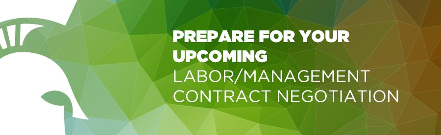Prepare for your upcoming labor/management contract negotiation
